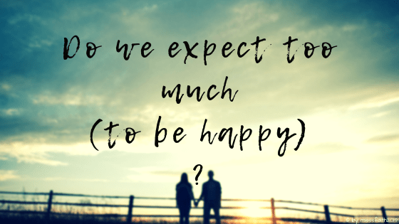 do we expect too much (to be happy)