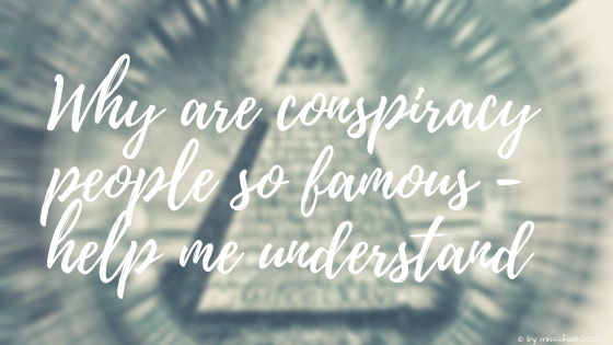 Why are conspiracy people so famous - help me understand