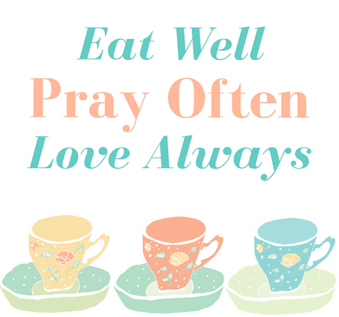 Kitchen Quote: Eat Well, Pray Often, Love Always