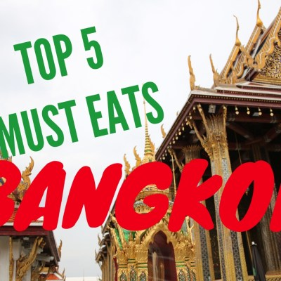 TOP 5 MUST EATS IN BANGKOK