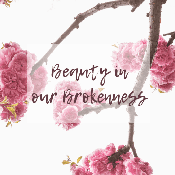Beauty in Our Brokenness