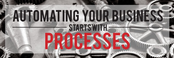 Automating your Business Starts with Processes