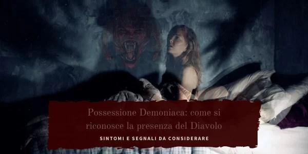 Possessione demoniaca: come fare a riconoscere la presenza del diavolo nelle persone attraverso i segnali e i sintomi.