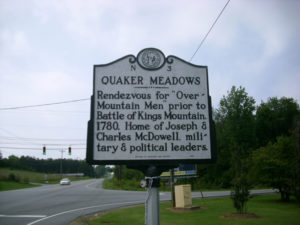 Quaker Meadows Historical Marker that states: Rendezvous for Overmountain Men prior to Battle of Kings Mountain 1780. Home of Joseph and Charles McDowell, military and political leaders