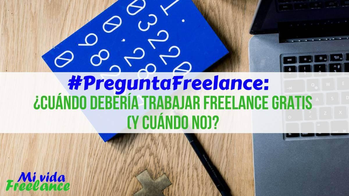 cuando-deberia-trabajar-freelance-gratis-cuando-no-mi-vida-freelance