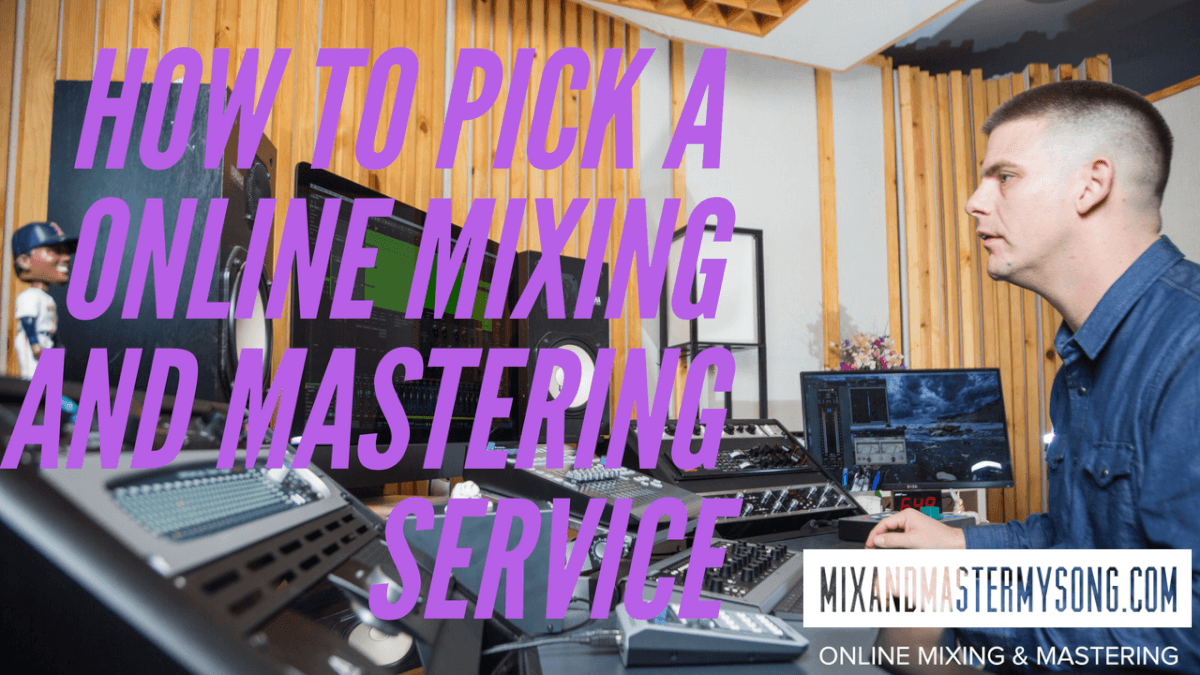 How to pick a online mixing and mastering service.