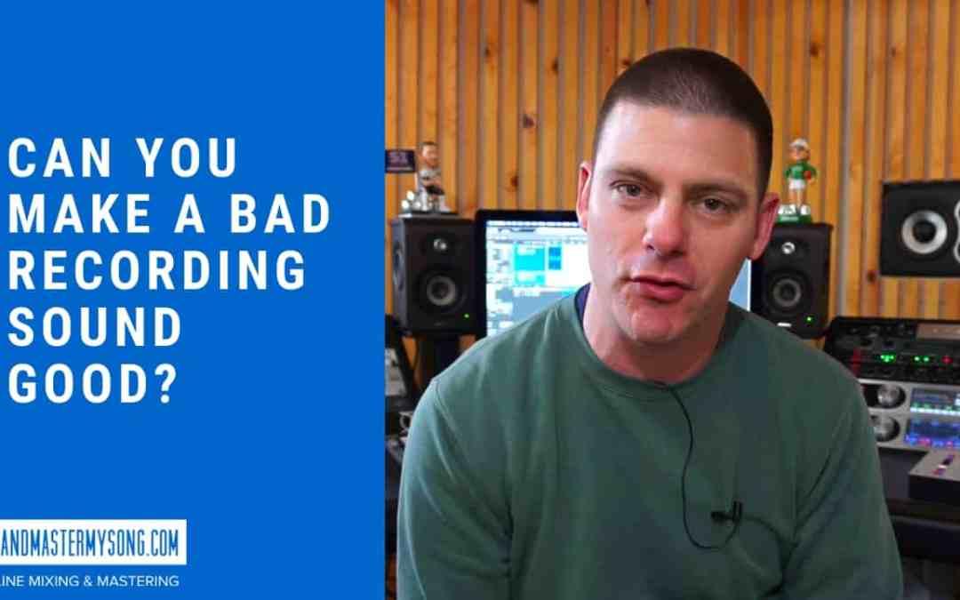 Can you Make a Bad Recording Sound Good_