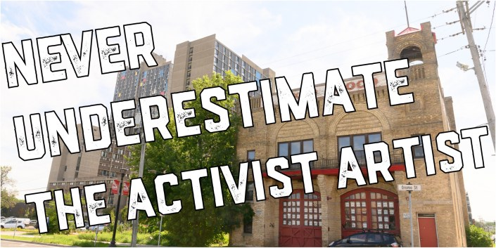 Text: Never Underestimate the Activist Artist over an image of the Firehouse