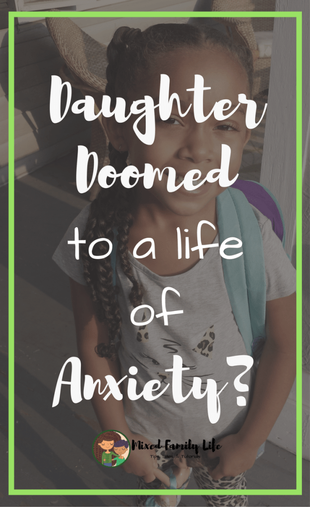 Daughter doomed to a life of anxiety by Mixed Family Life