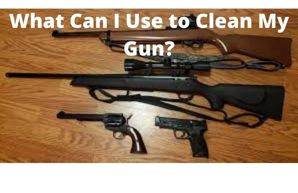 What-Can-I-Use-to-Clean-My-Gun