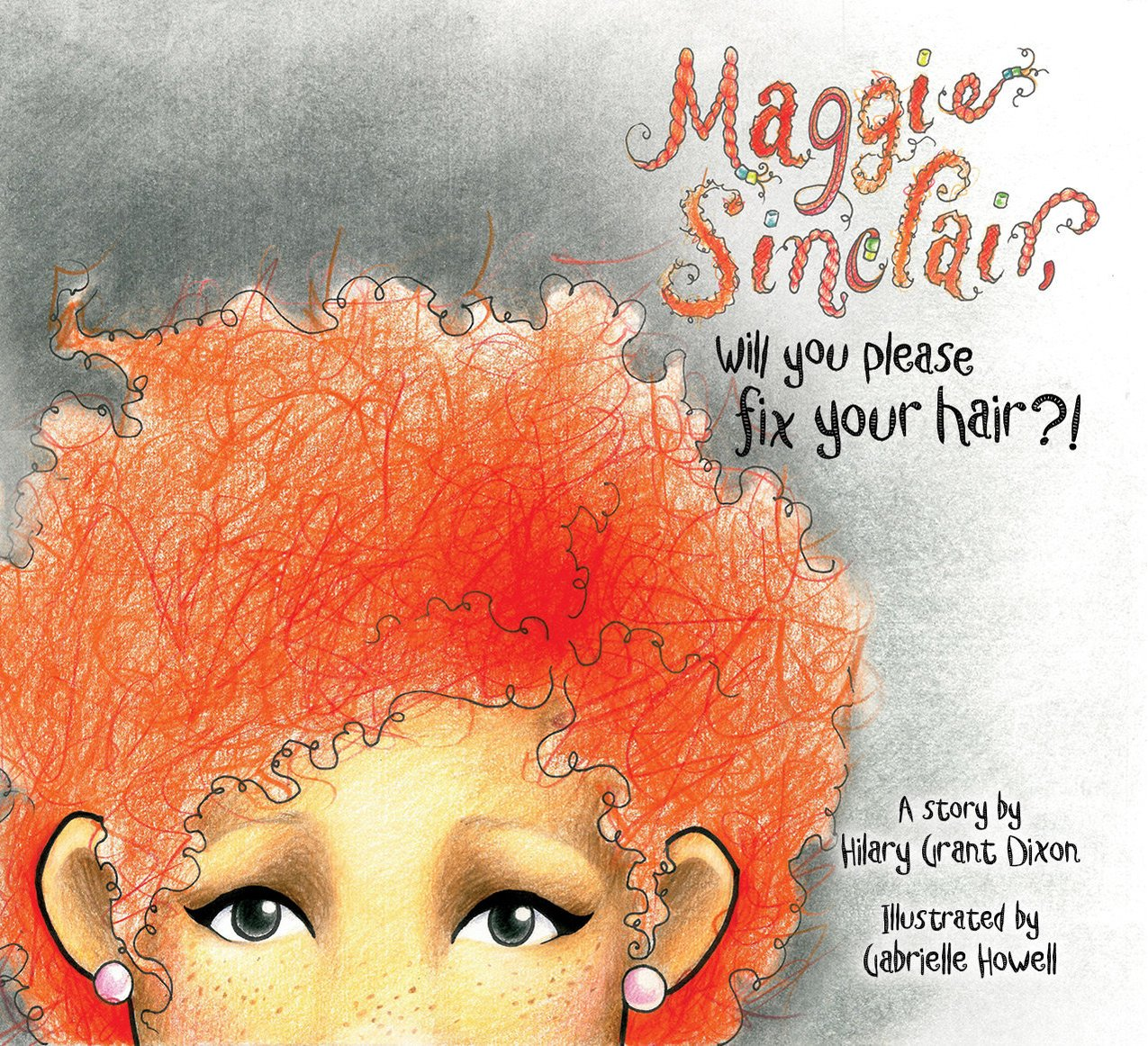 Maggie Sinclair Will You Please Fix Your Hair by Gabrielle Howell and Hilary DIxon