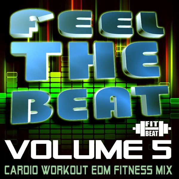 Feel The Beat Series, Vol. 5 - Cardio Fitness Workout Music Mix by Fit Beat Music