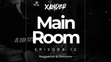 Photo of Main Room Episode 12 Reggaeton & Dembow – Xander