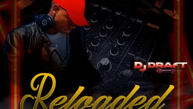 Photo of Reloaded Vol.1 – @DjDraftPanama