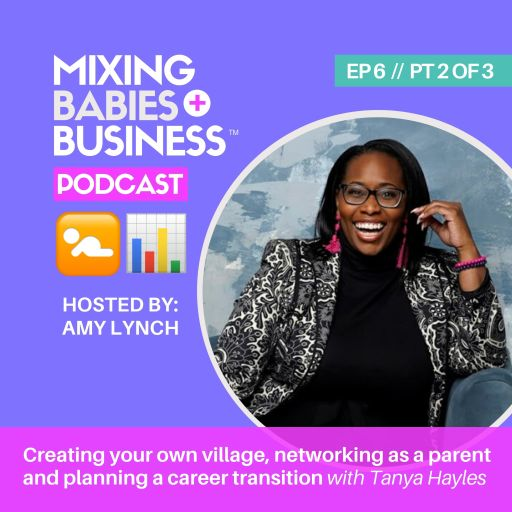 PT 2   Creating your own village, networking as a parent and planning a career transition with Tanya Hayles