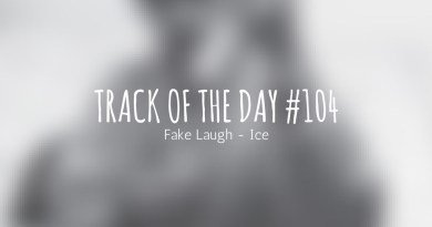 Track Of The Day 104 - Fake Laugh - Ice