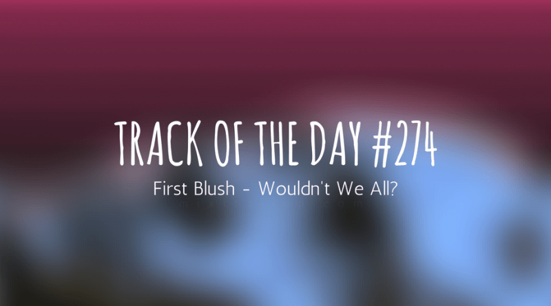First Blush - Wouldn't We All?