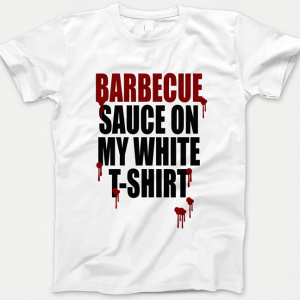 Barbecue Sauce on my white Tshirt