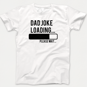 Dad Joke Loading T-shirt (Fathers Day Shirts)