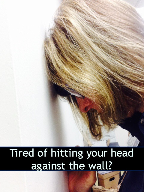 Tired of Hitting your Head Against the Wall? Try this.
