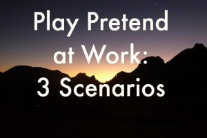 play pretend at work