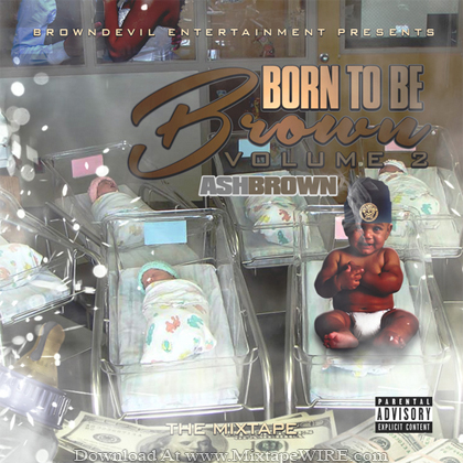 Ash_Brown_Born_To_Be_Brown_Vol_2_Mixtape