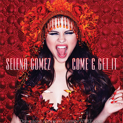 Selena_Gomez_Come_And_Get_It_Mixtape