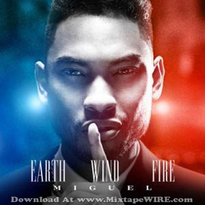 Miguel - Earth, Wind And Fire Mixtape Mixtape Download