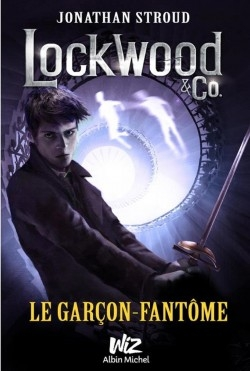 Lockwood & Co, tome 3 : Le garçon-fantôme / Jonathan Stroud. - Albin Michel (Wiz), 2016