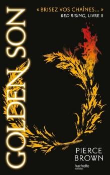 Red Rising, livre 2 : Golden Son / Pierce Brown. - Hachette Romans, 2016