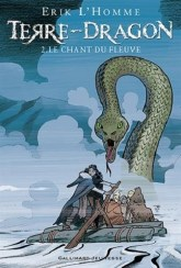 Terre-Dragon, tome 2 : Le chant du fleuve / Erik L'Homme. - Gallimard Jeunesse, 2015