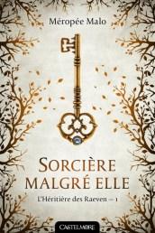 L'héritière des Raeven, tome 1 : Sorcière malgré elle / Méropée Malo. - Castelmore, 2016