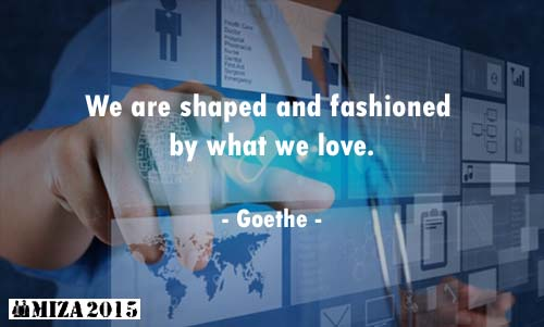 We are shaped and fashioned by what we love.- Goethe