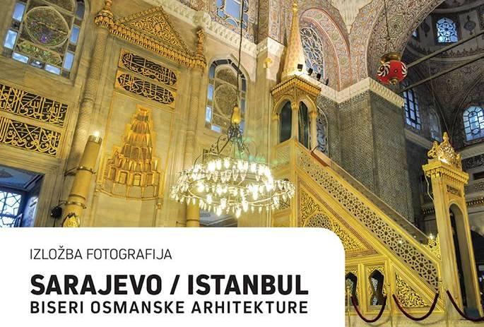 """Izložba fotografija """"Sarajevo/Istanbul – biseri osmanske arhitekture"""""""