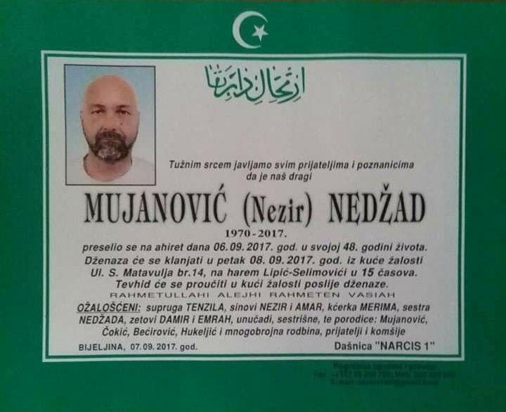 Dženaza namaz Nedžadu Mujanoviću klanjat će se u petak 8. septembra 2017. godine u 15:00 sati na mezarju Lipić-Selimovići u Bijeljini