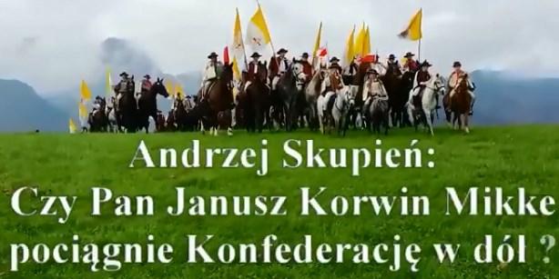 Andrzej Skupień – Czy Pan Janusz Korwin Mikke pociągnie Konfederację w dół ?