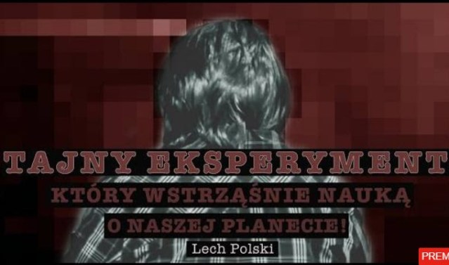 TAJNY EKSPERYMENT KTÓRY WSTRZĄŚNIE NAUKĄ O NASZEJ PLANECIE! – Lech Polski © VTV