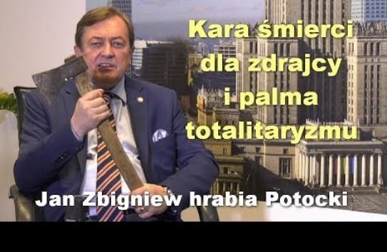 Kara śmierci dla zdrajcy i palma totalitaryzmu – Jan Zbigniew hrabia Potocki. Mat. z 2018r