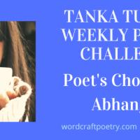 #TANKA TUESDAY #POETRY CHALLENGE NO. 211, #ABHANGA, OR #POETSCHOICE
