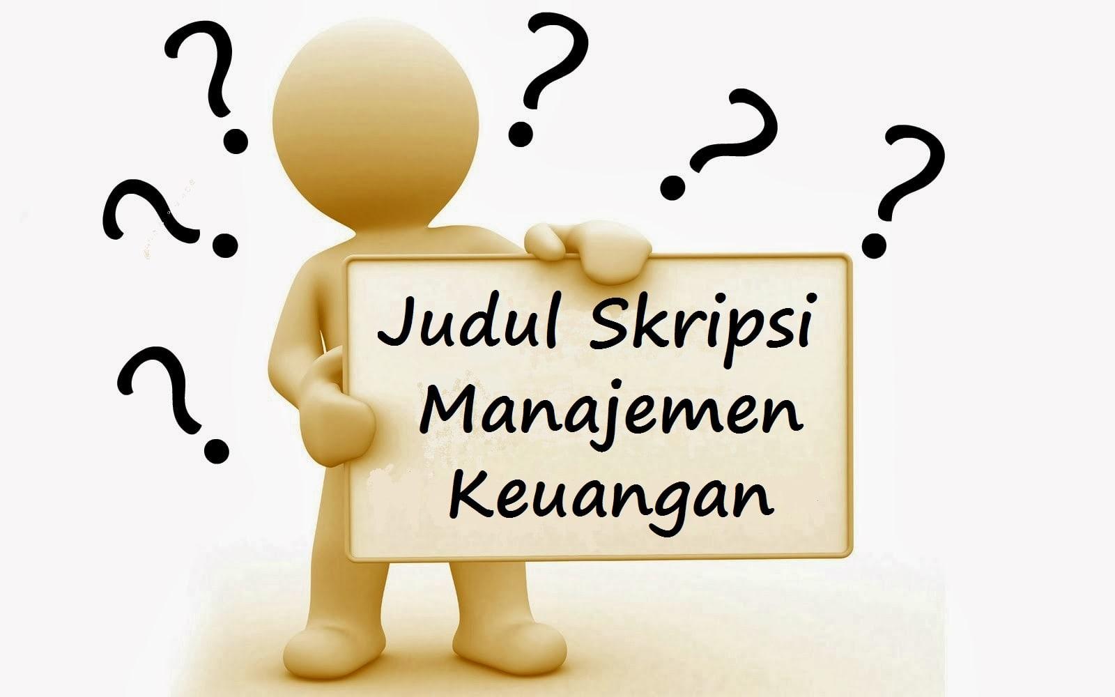 Skripsi Manajemen Keuangan 200 Judul Terbaik M Jurnal