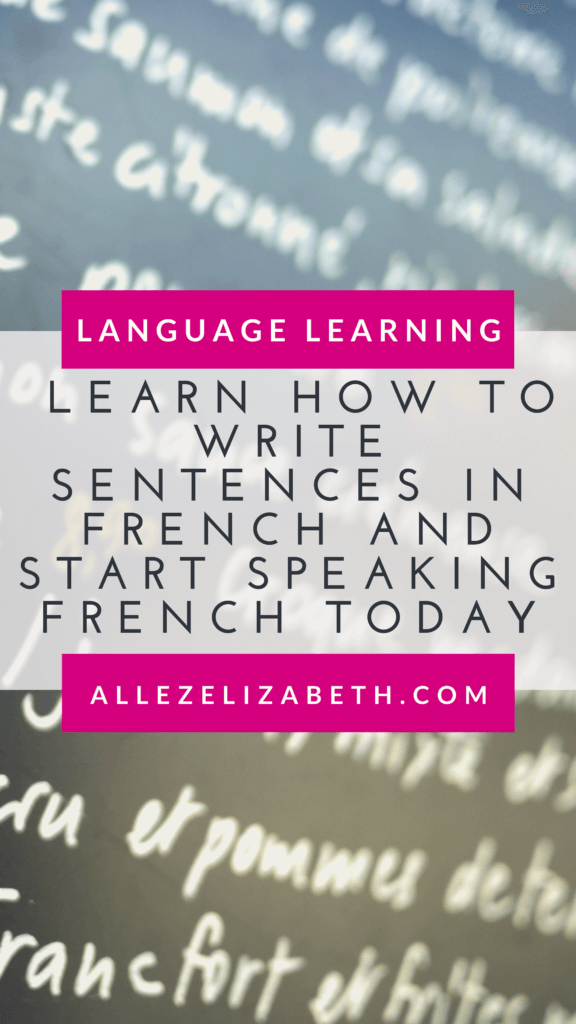 ALLEZ ELIZABETH - PINTEREST - LEARN HOW TO WRITE SENTENCES IN FRENCH AND START SPEAKING FRENCH TODAY