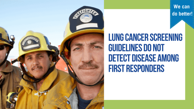 Lung cancer screening guidelines do no detect disease among first responders.