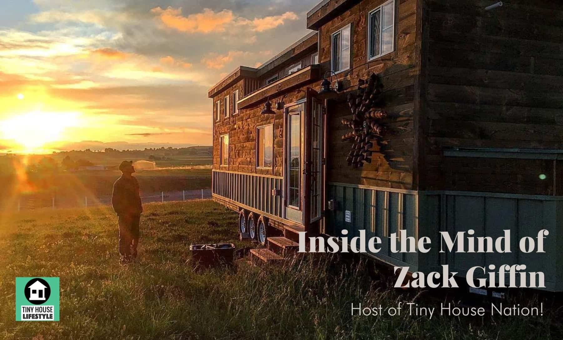 Inside the Mind of Zack Giffin: The Tiny House Nation Host. Entrepreneur. Advocate. and Builder