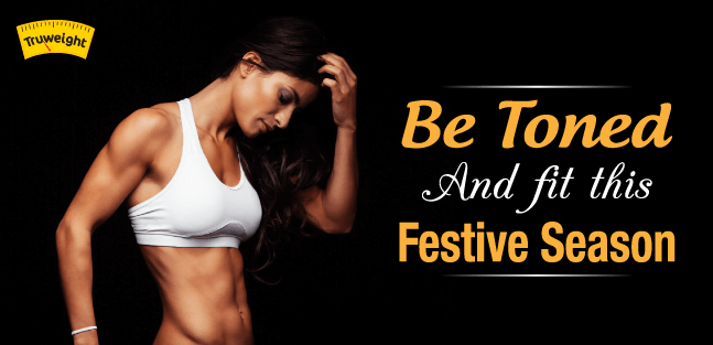 Be toned and fit this Festive season