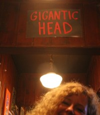Gigantic Head was the booth we just happened to sit at. Coincidence? I don't think so.