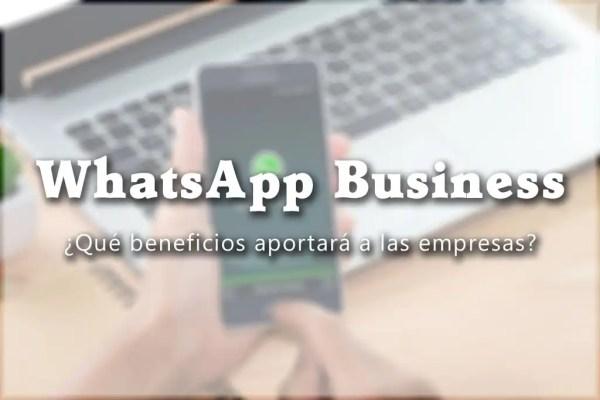 WhatsApp Business - Qué beneficios aportará a las empresas