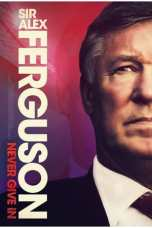 Sir Alex Ferguson: Never Give In (2021) WEB-DL 480p, 720p & 1080p Mkvking - Mkvking.com