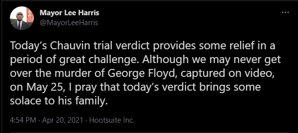 """Screenshot of Mayor Lee Harris' tweet about the Chauvin trial that reads: """"Today's Chauvin trial verdict provides some relief in a period of great challenge. Although we may never get over the murder of George Floyd, captured on video, on May 25, I pray that today's verdict brings some solace to his family."""""""