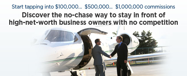 Discover the no-chase way to stray in front of high-net-worth business owners with no competition