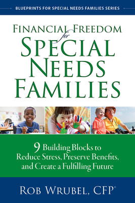 Financial Freedom for Special Needs Families: 9 Building Blocks to Reduce Stress, Preserve Benefits, and Create a Fulfilling Life
